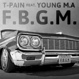 T-Pain - F.G.B.M. Ft. Young M.A (CDQ)
